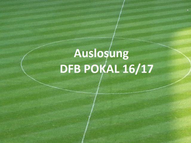Auslosung DfB Pokal 16/17 1.Runde